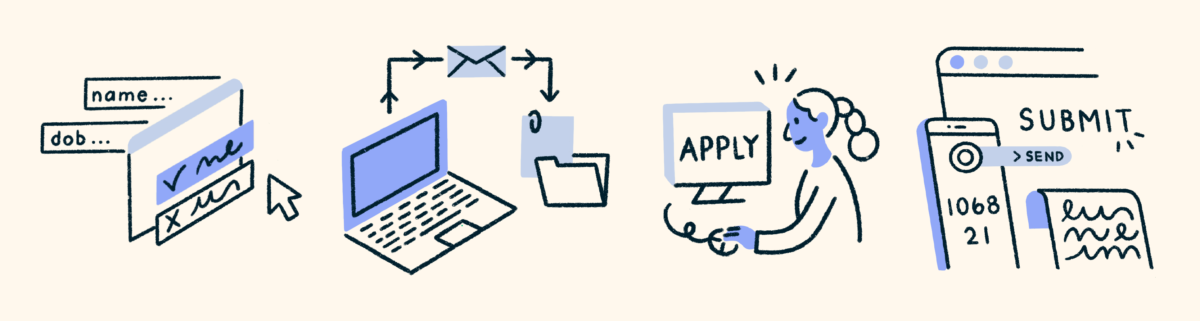 """A blue and white illustration on a cream background. On the left is a computer form asking for name and DOB. Next is a computer sending an email into a file. Next is a girl sitting at a computer with the word """"apply"""" on it. To the right is a phone and computer tab with the words """"send"""" and """"submit"""""""