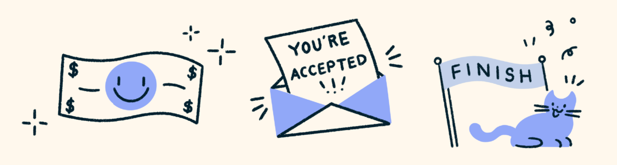"""A blue and black illustration on a cream background. On the left is a dollar bill with a smily face on it. In the middle is a letter that says """"you're accepted!!!"""" On the right is a cat under a banner that says """"finish"""""""